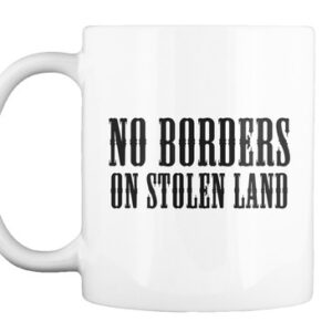 No Borders On Stolen Land – Mug