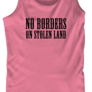 No Borders On Stolen Land – Tank Top