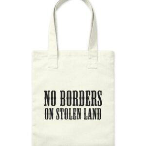 No Borders On Stolen Land – Tote